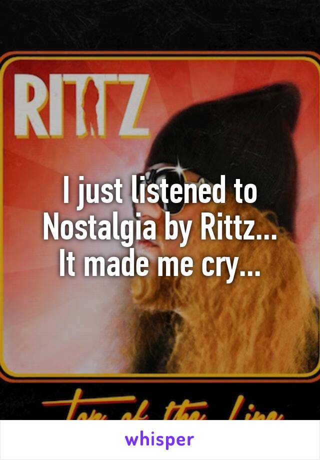 I just listened to Nostalgia by Rittz... It made me cry...