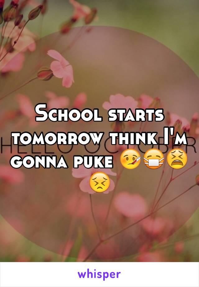 School starts tomorrow think I'm gonna puke 🤒😷😫😣