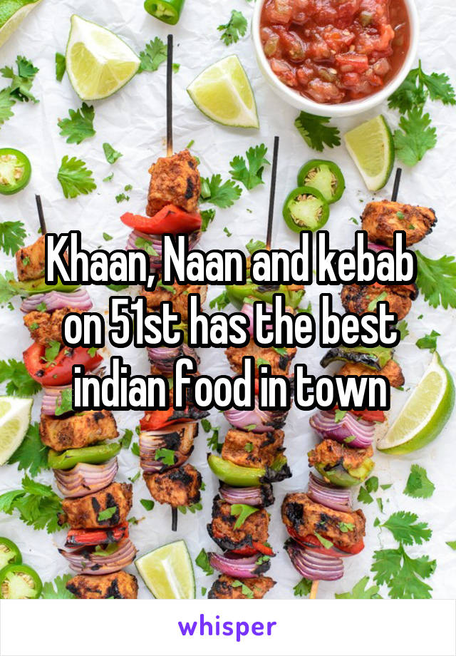 Khaan, Naan and kebab on 51st has the best indian food in town
