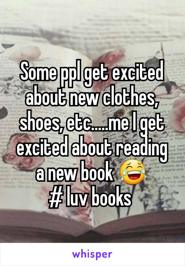 Some ppl get excited about new clothes, shoes, etc.....me I get excited about reading a new book 😂 # luv books