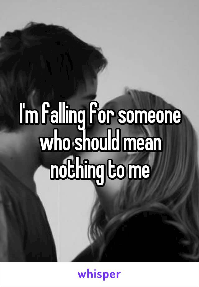 I'm falling for someone who should mean nothing to me