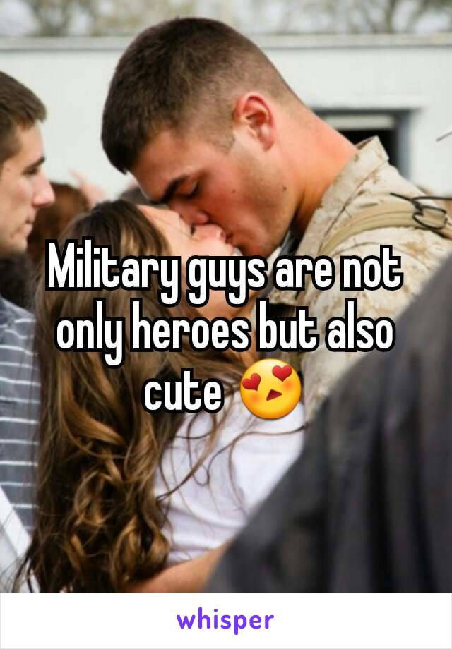Military guys are not only heroes but also cute 😍