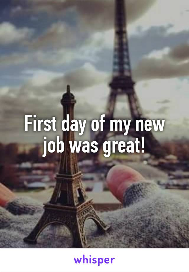 First day of my new job was great!
