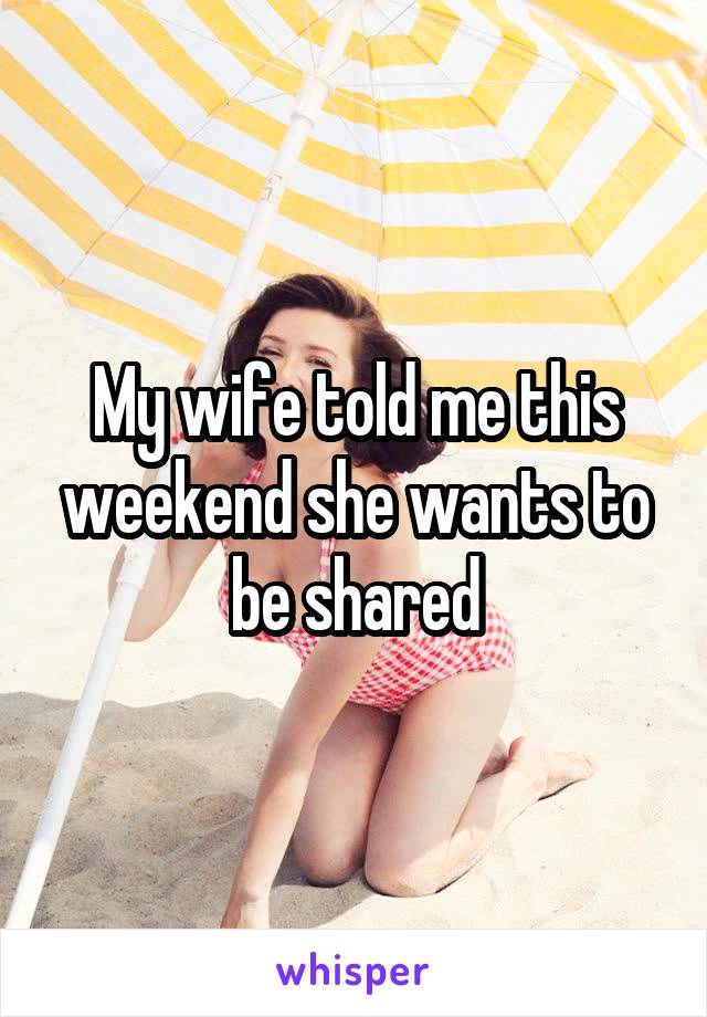 My wife wants to be shared