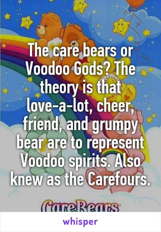 The care bears or Voodoo Gods? The theory is that love-a-lot