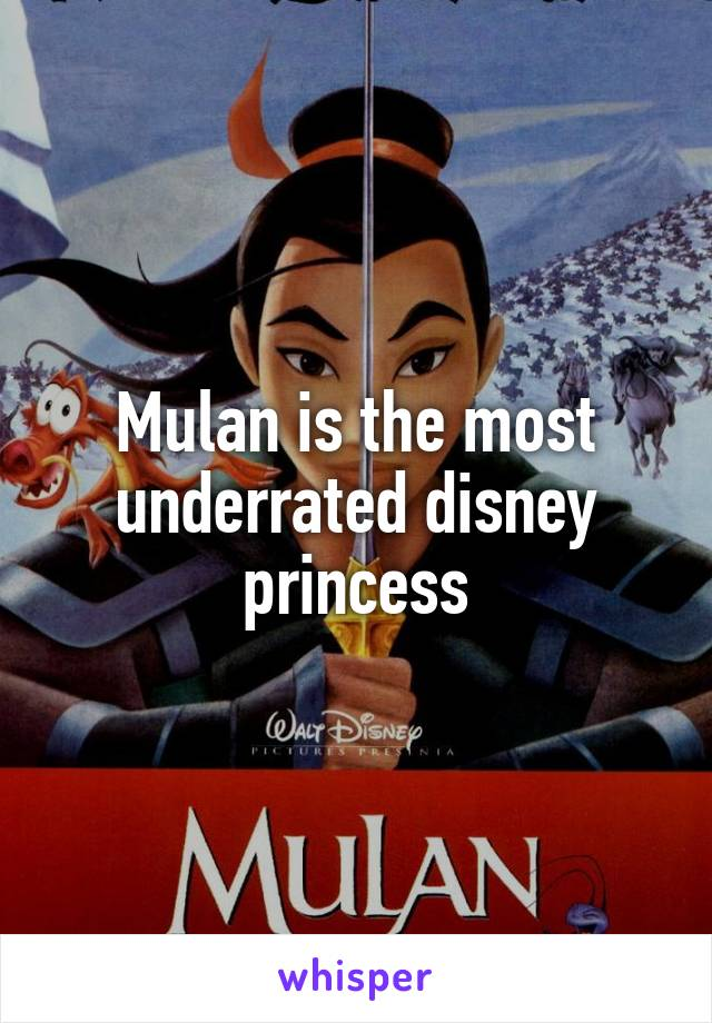 Mulan is the most underrated disney princess