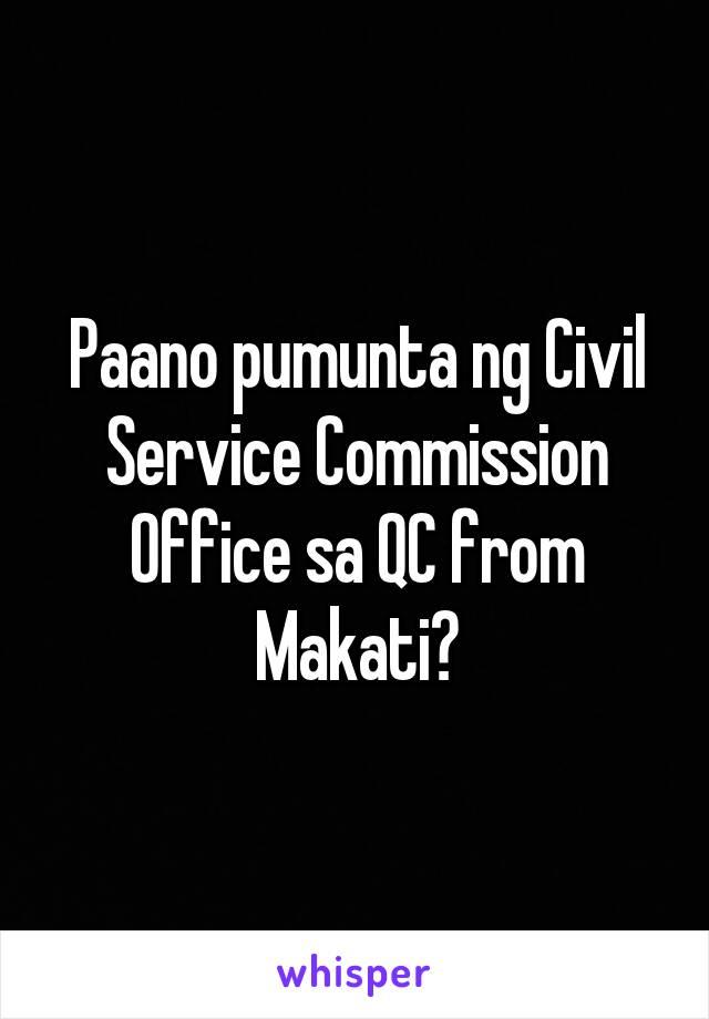 Paano pumunta ng Civil Service Commission Office sa QC from Makati?