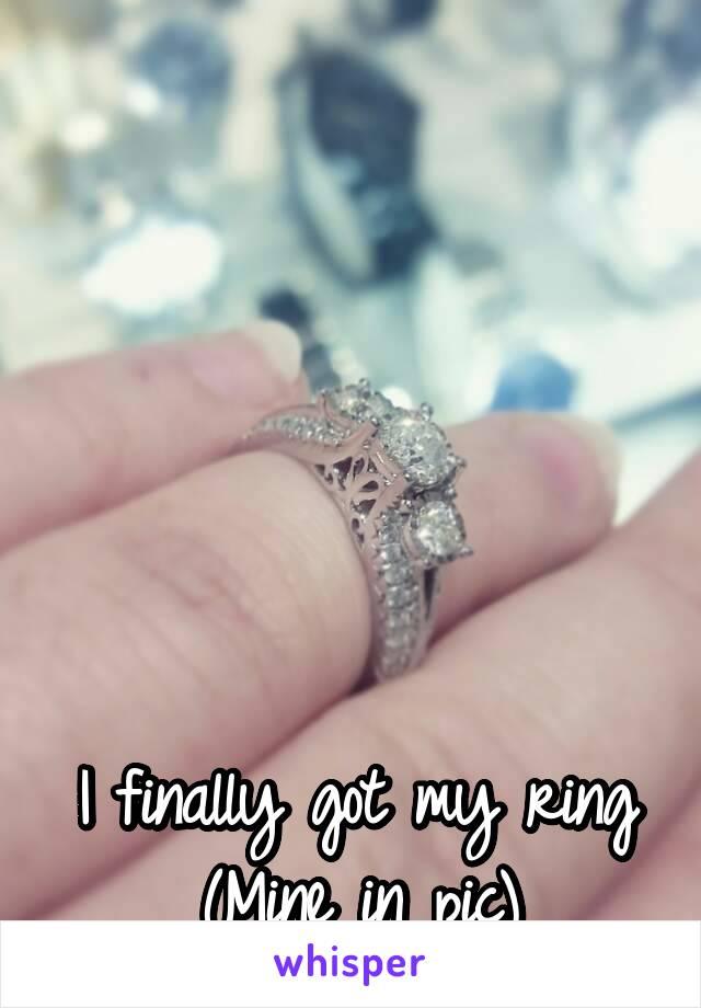 I finally got my ring (Mine in pic)