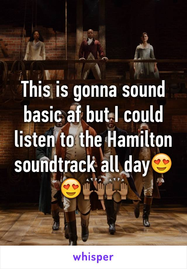 This is gonna sound basic af but I could listen to the Hamilton soundtrack all day😍😍🙌🏾🙌🏾