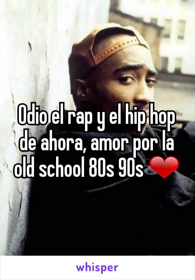 Odio el rap y el hip hop de ahora, amor por la old school 80s 90s ❤