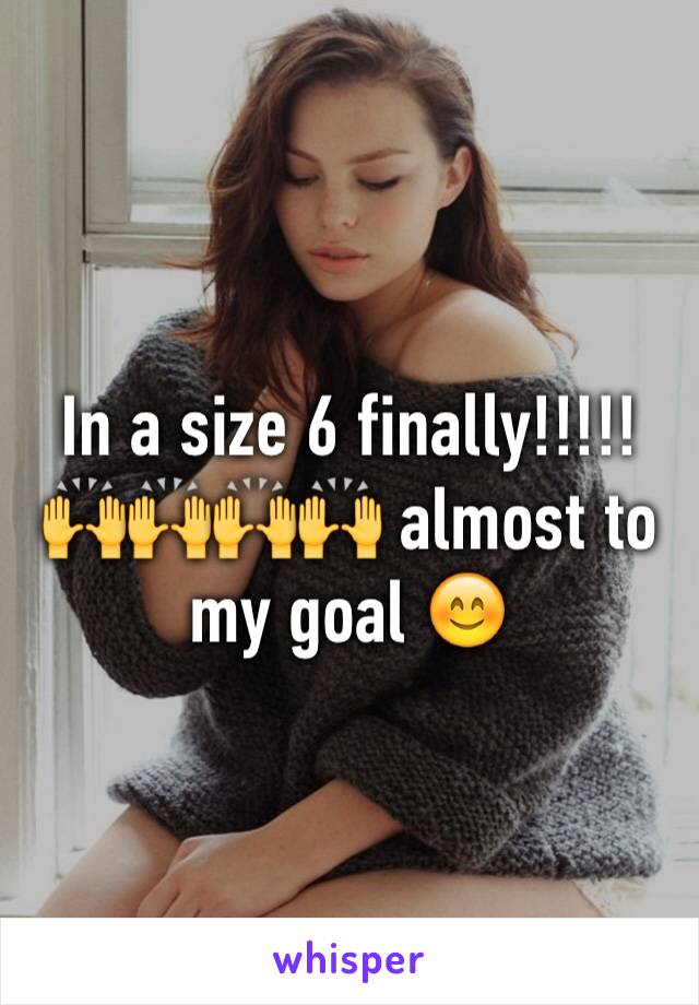 In a size 6 finally!!!!! 🙌🙌🙌🙌 almost to my goal 😊