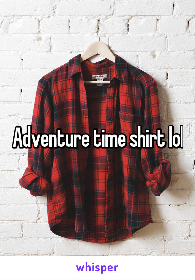 Adventure time shirt lol