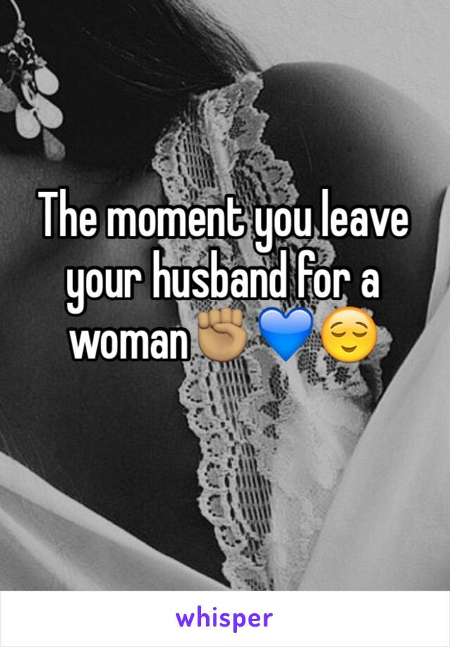 The moment you leave your husband for a woman✊🏽💙😌