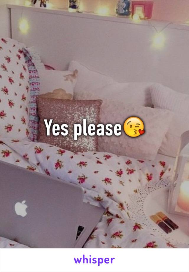 Yes please😘