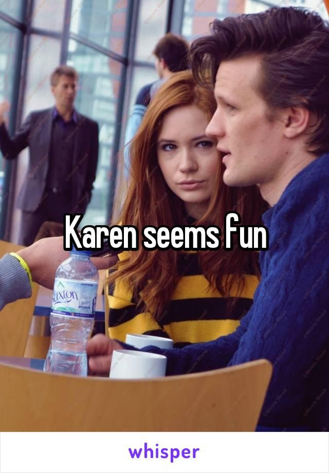 Karen seems fun