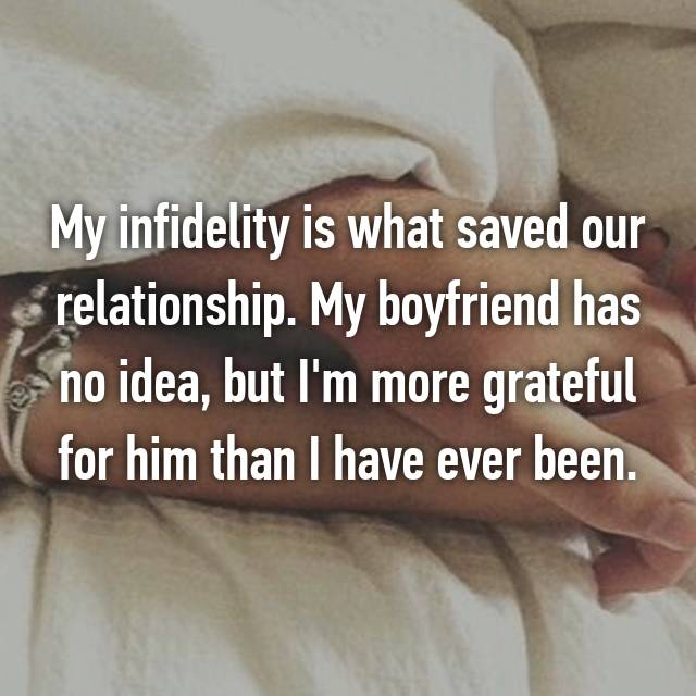 My infidelity is what saved our relationship. My boyfriend has no idea, but I'm more grateful for him than I have ever been.
