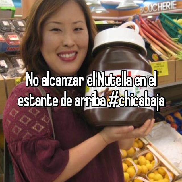 No alcanzar el Nutella en el estante de arriba #chicabaja