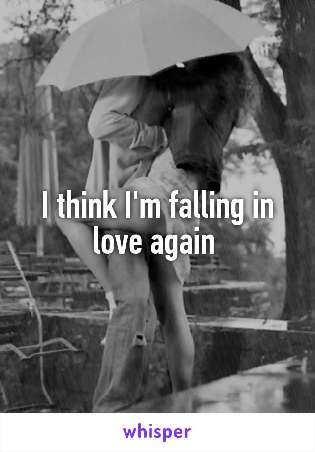 I think I'm falling in love again