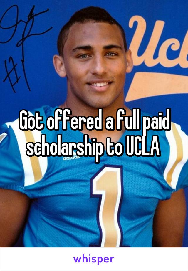 Got offered a full paid scholarship to UCLA