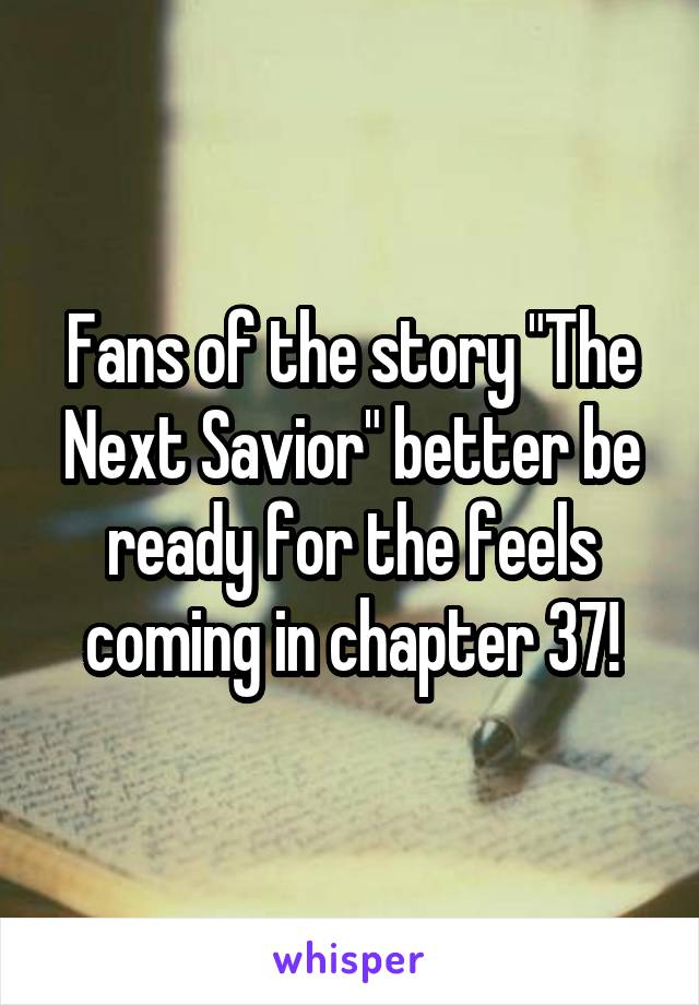 """Fans of the story """"The Next Savior"""" better be ready for the feels coming in chapter 37!"""