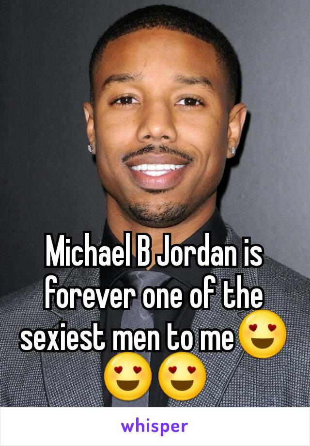 Michael B Jordan is forever one of the sexiest men to me😍😍😍