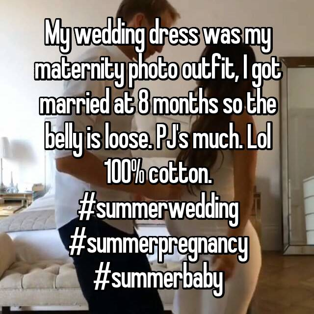 My wedding dress was my maternity photo outfit, I got married at 8 months so the belly is loose. PJ's much. Lol 100% cotton. #summerwedding #summerpregnancy #summerbaby