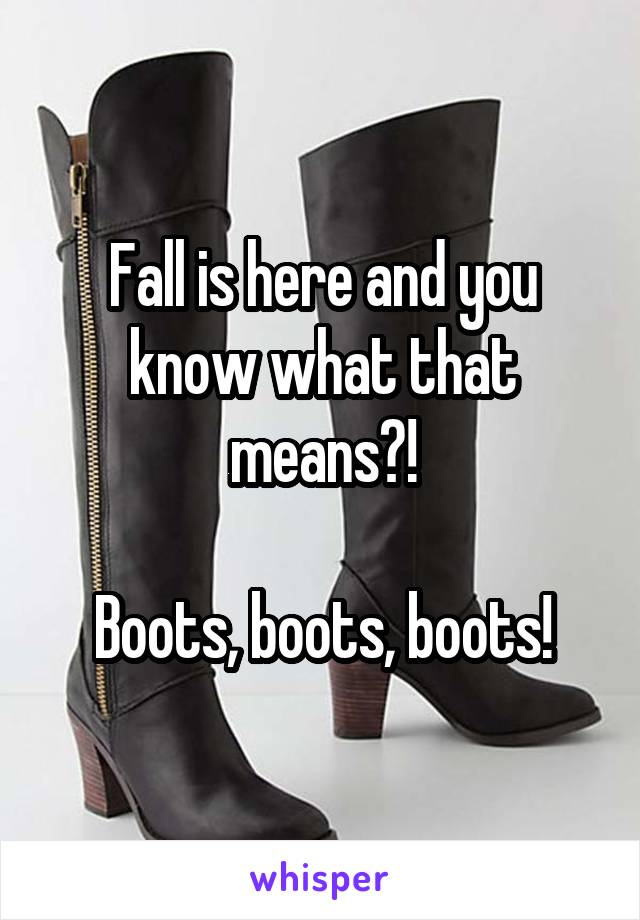 Fall is here and you know what that means?!  Boots, boots, boots!