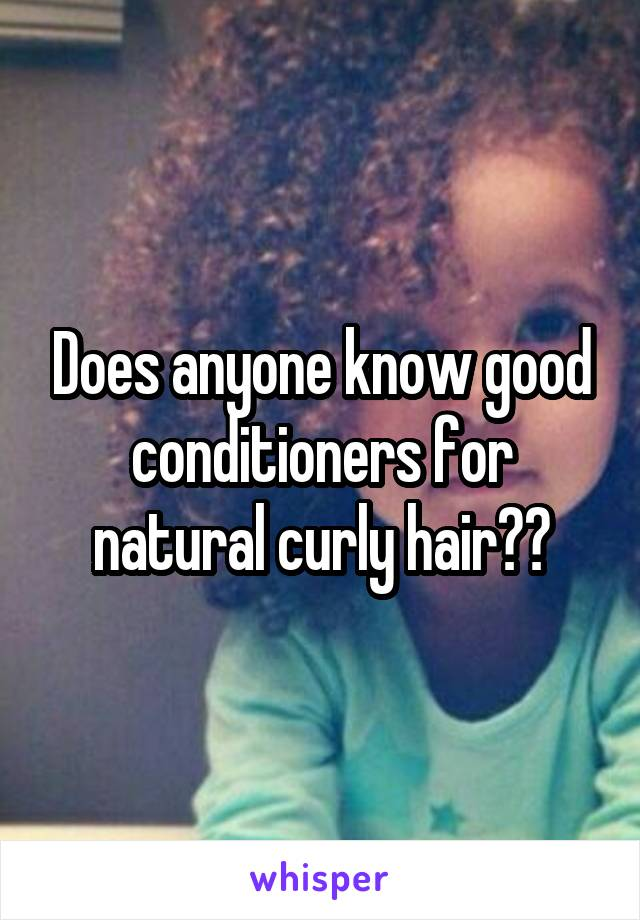 Does anyone know good conditioners for natural curly hair??