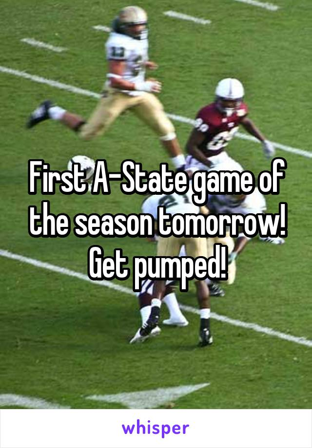First A-State game of the season tomorrow! Get pumped!