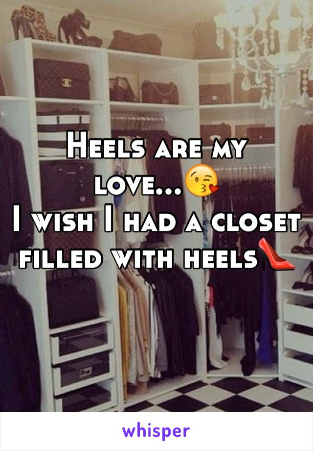 Heels are my love...😘 I wish I had a closet filled with heels👠