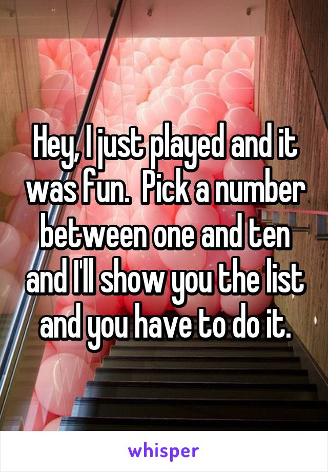 Hey, I just played and it was fun.  Pick a number between one and ten and I'll show you the list and you have to do it.