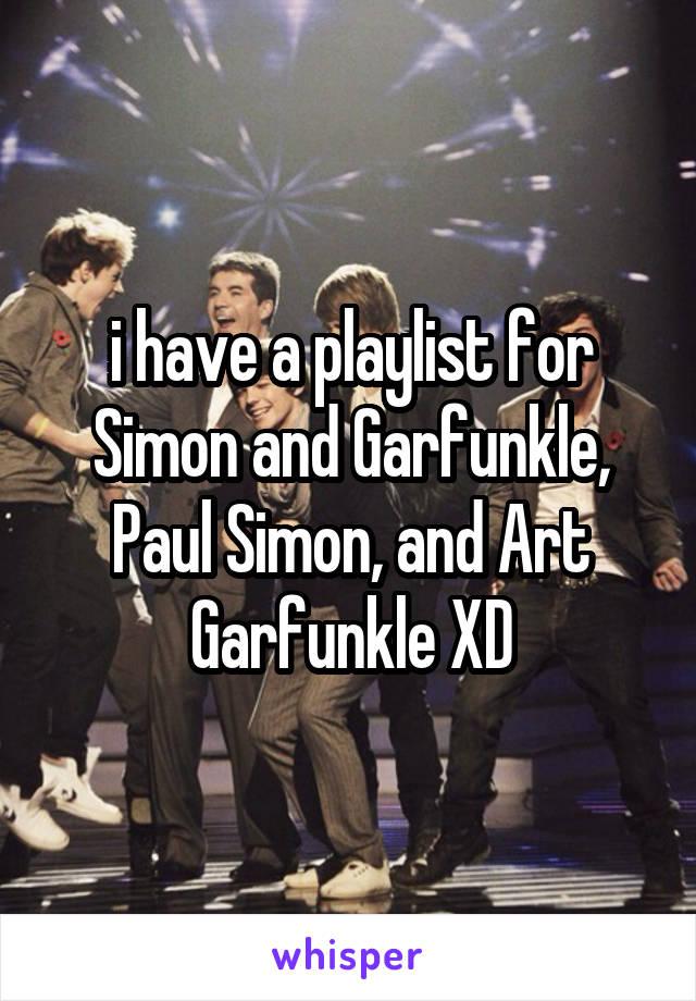 i have a playlist for Simon and Garfunkle, Paul Simon, and Art Garfunkle XD
