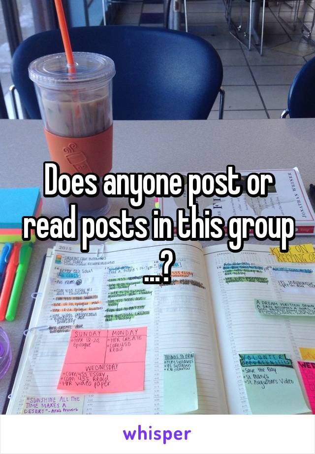 Does anyone post or read posts in this group ...?
