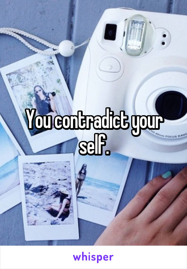 You contradict your self.