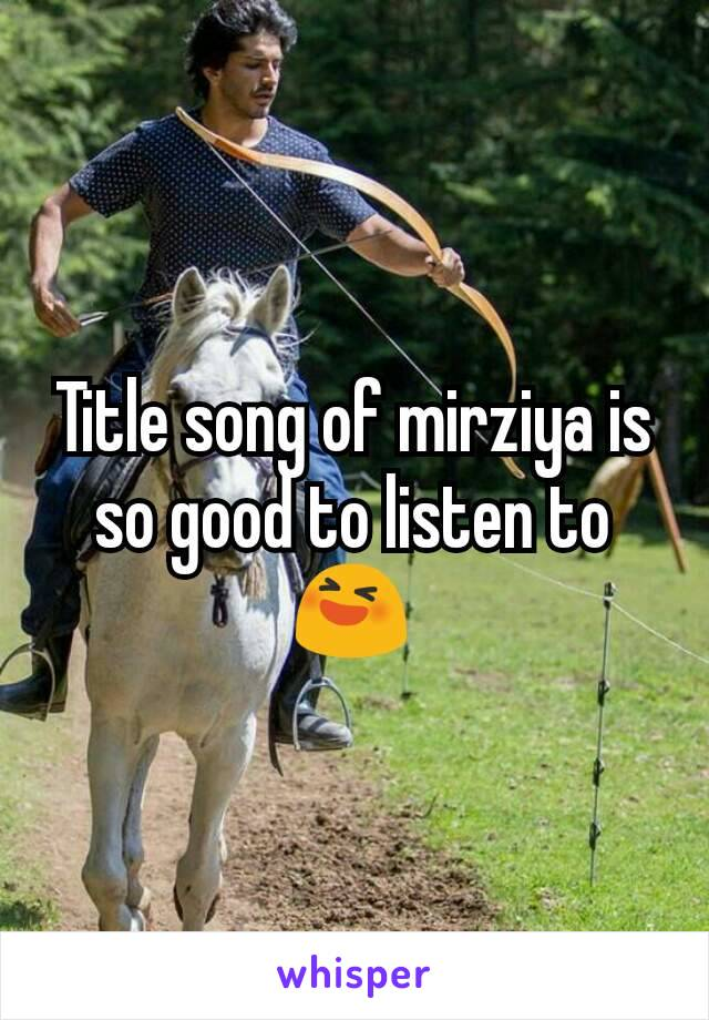 Title song of mirziya is so good to listen to 😆