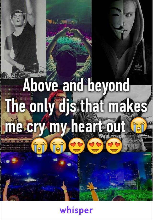 Above and beyond  The only djs that makes me cry my heart out 😭😭😭😍😍😍