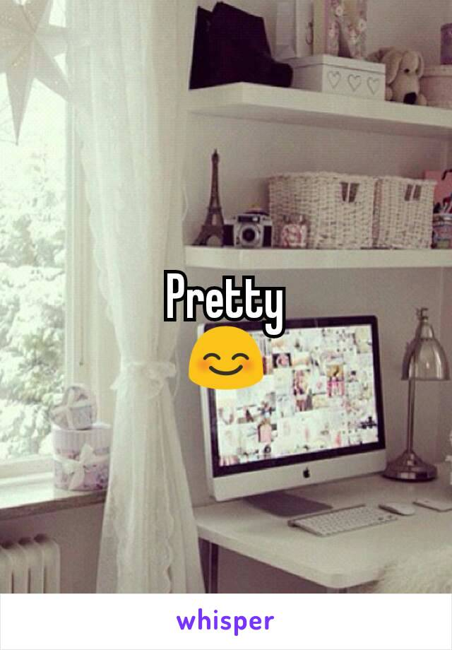 Pretty 😊