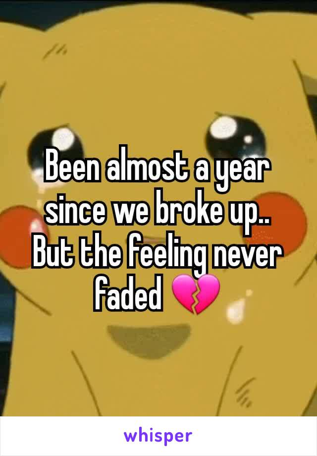 Been almost a year since we broke up.. But the feeling never faded 💔