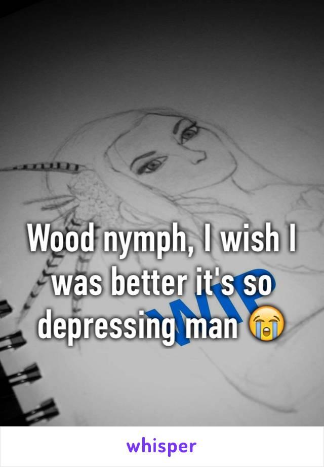 Wood nymph, I wish I was better it's so depressing man 😭