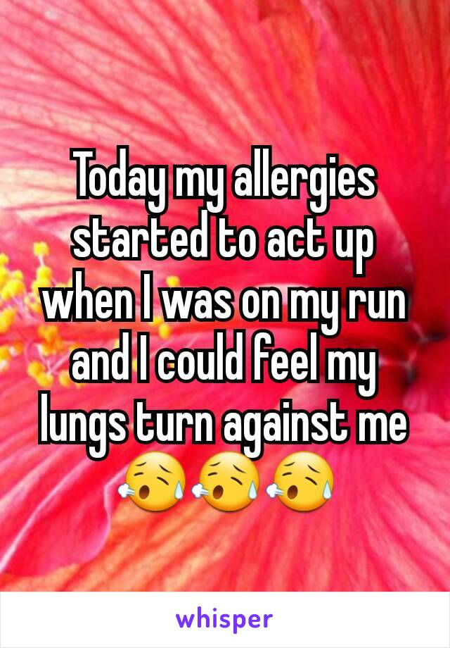 Today my allergies started to act up when I was on my run and I could feel my lungs turn against me 😥😥😥