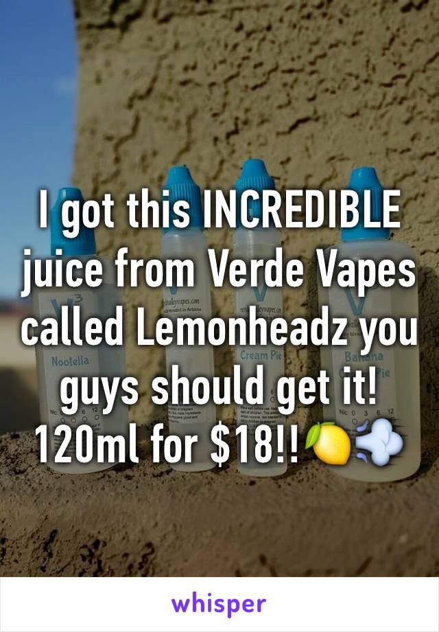 I got this INCREDIBLE juice from Verde Vapes called Lemonheadz you guys should get it! 120ml for $18!!🍋💨