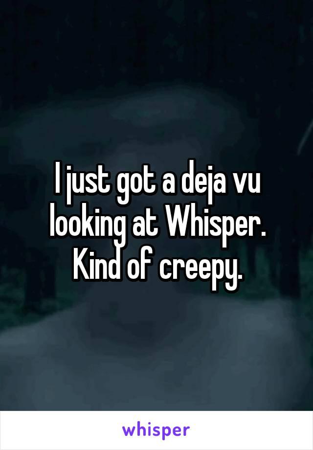 I just got a deja vu looking at Whisper. Kind of creepy.