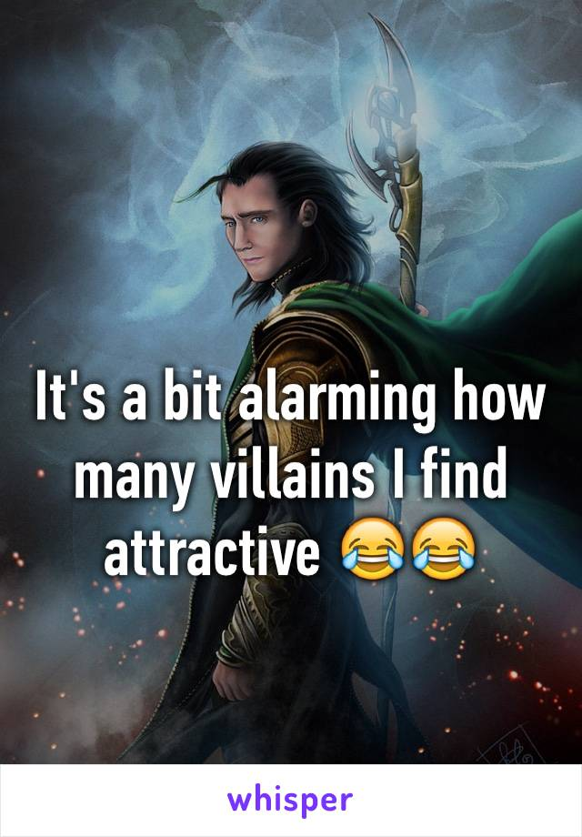 It's a bit alarming how many villains I find attractive 😂😂