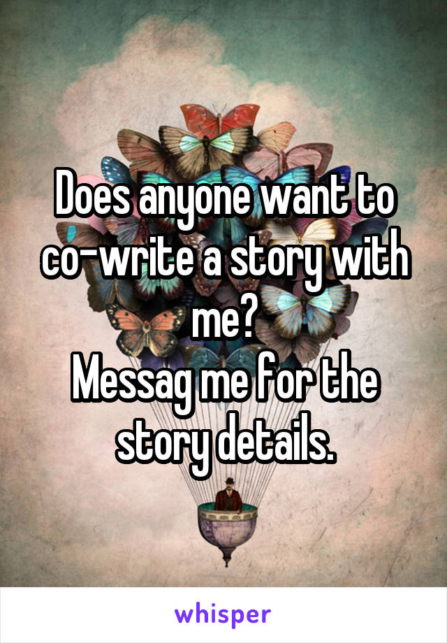 Does anyone want to co-write a story with me? Messag me for the story details.