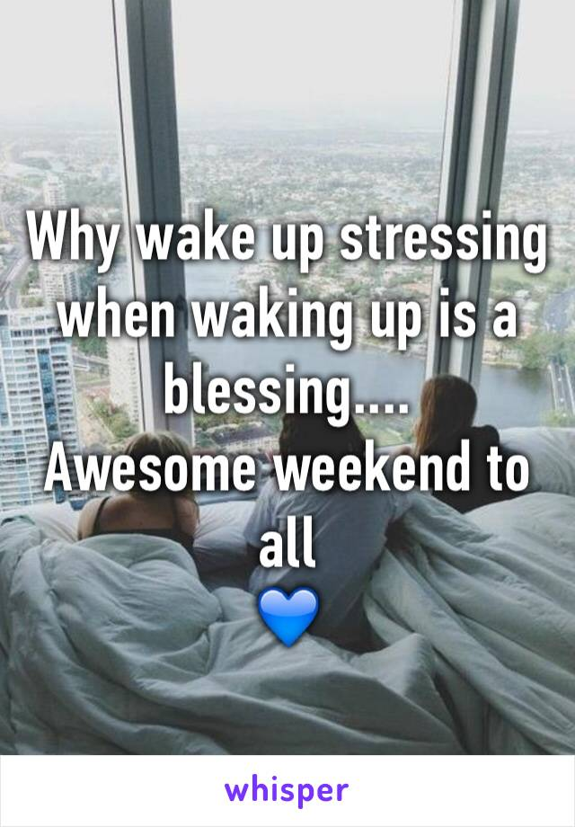 Why wake up stressing when waking up is a blessing.... Awesome weekend to all 💙