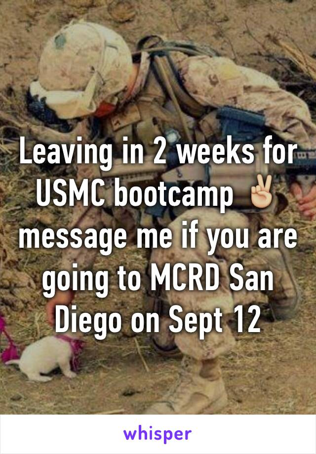 Leaving in 2 weeks for USMC bootcamp ✌🏼️ message me if you are going to MCRD San Diego on Sept 12