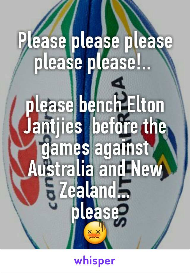 Please please please please please!..   please bench Elton Jantjies  before the games against Australia and New Zealand...  please  😖