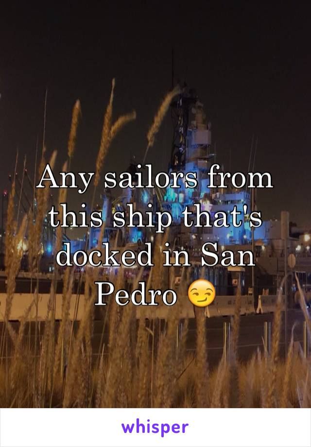 Any sailors from this ship that's docked in San Pedro 😏