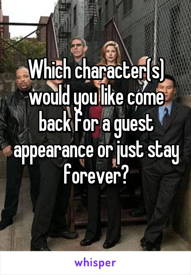 Which character(s) would you like come back for a guest appearance or just stay forever?