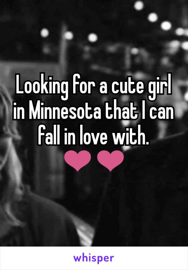Looking for a cute girl in Minnesota that I can fall in love with. ❤️❤️